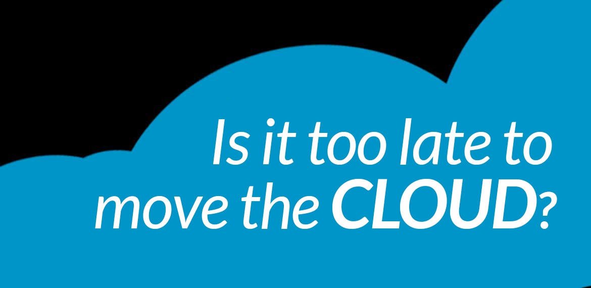 is it too late to move to the cloud?