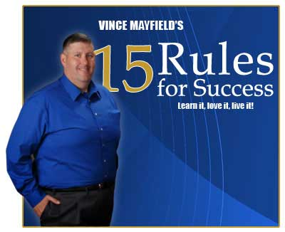VINCE MAYFIELD'S 15 Rules for Success Learn it, love it, live it!